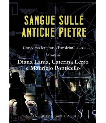 LAMA D., LERRO C., PONTICELLO M. - Sangue sulle antiche pietre
