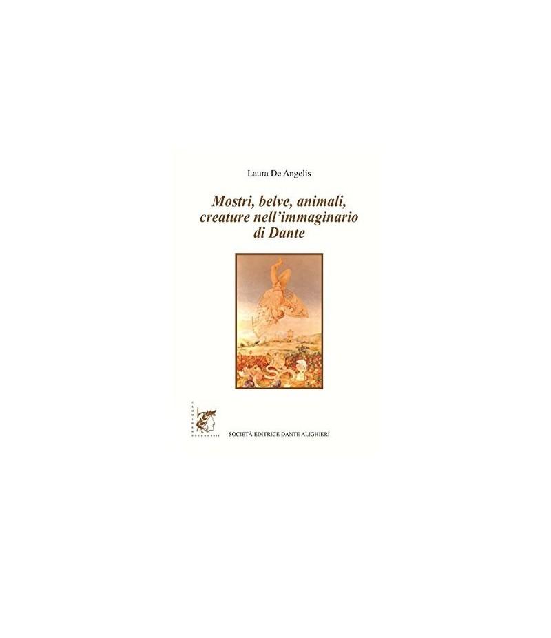 DE ANGELIS L.- Mostri, belve, animali..nell'immaginario di Dante
