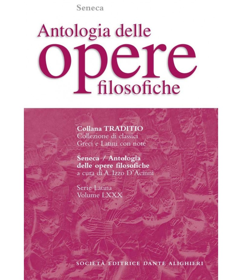 Seneca ANTOLOGIA DELLE OPERE FILOSOFICHE  di A. Izzo D'Accinni